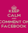 KEEP CALM AND COMMENT ON FACEBOOK - Personalised Poster A4 size