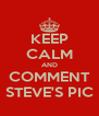 KEEP CALM AND COMMENT STEVE'S PIC - Personalised Poster A4 size
