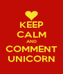 KEEP CALM AND COMMENT UNICORN - Personalised Poster A4 size