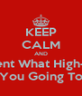 KEEP CALM AND Comment What High-school  You Going To - Personalised Poster A4 size