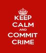 KEEP CALM AND COMMIT CRIME - Personalised Poster A4 size