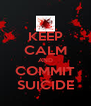 KEEP CALM AND COMMIT SUICIDE - Personalised Poster A4 size