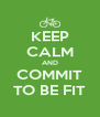KEEP CALM AND COMMIT TO BE FIT - Personalised Poster A4 size