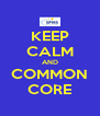 KEEP CALM AND COMMON CORE - Personalised Poster A4 size