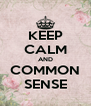 KEEP CALM AND COMMON SENSE - Personalised Poster A4 size