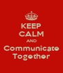 KEEP CALM AND Communicate Together - Personalised Poster A4 size