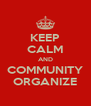 KEEP CALM AND COMMUNITY ORGANIZE - Personalised Poster A4 size