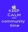 KEEP CALM AND community   time - Personalised Poster A4 size