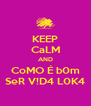 KEEP CaLM AND CoMO É b0m SeR V!D4 L0K4 - Personalised Poster A4 size