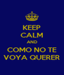 KEEP CALM AND COMO NO TE VOYA QUERER - Personalised Poster A4 size