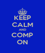 KEEP CALM AND COMP ON - Personalised Poster A4 size