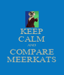 KEEP CALM AND COMPARE MEERKATS - Personalised Poster A4 size