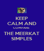 KEEP CALM AND COMPARE  THE MEERKAT SIMPLES - Personalised Poster A4 size