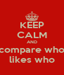 KEEP CALM AND compare who likes who - Personalised Poster A4 size