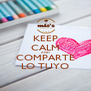 KEEP CALM AND COMPARTE LO TUYO - Personalised Poster A4 size