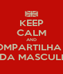 KEEP CALM AND COMPARTILHA O  MODA MASCULINA - Personalised Poster A4 size