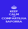 KEEP CALM AND COMPARTILHA SAPORRA - Personalised Poster A4 size