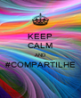 KEEP CALM AND #COMPARTILHE  - Personalised Poster A4 size