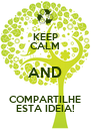 KEEP CALM AND COMPARTILHE ESTA IDEIA! - Personalised Poster A4 size
