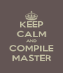 KEEP CALM AND COMPILE MASTER - Personalised Poster A4 size