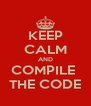 KEEP CALM AND COMPILE  THE CODE - Personalised Poster A4 size