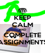 KEEP CALM AND COMPLETE ASSIGNMENTS - Personalised Poster A4 size