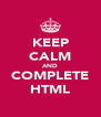 KEEP CALM AND COMPLETE HTML - Personalised Poster A4 size