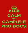 KEEP CALM AND COMPLETE PMO DOCS! - Personalised Poster A4 size