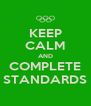 KEEP CALM AND COMPLETE STANDARDS - Personalised Poster A4 size