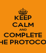 KEEP CALM AND COMPLETE THE PROTOCOL - Personalised Poster A4 size
