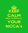 KEEP CALM AND COMPLETE YOUR NCCA's - Personalised Poster A4 size