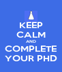 KEEP CALM AND COMPLETE YOUR PHD - Personalised Poster A4 size