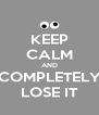 KEEP CALM AND COMPLETELY LOSE IT - Personalised Poster A4 size