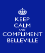 KEEP CALM AND COMPLIMENT BELLEVILLE - Personalised Poster A4 size