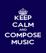 KEEP CALM AND COMPOSE MUSIC - Personalised Poster A4 size