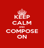KEEP CALM AND COMPOSE ON - Personalised Poster A4 size