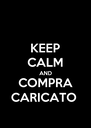 KEEP CALM AND COMPRA CARICATO  - Personalised Poster A4 size