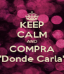 """KEEP CALM AND COMPRA """"Donde Carla"""" - Personalised Poster A4 size"""