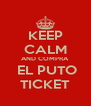 KEEP CALM AND COMPRA  EL PUTO TICKET - Personalised Poster A4 size