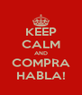 KEEP CALM AND COMPRA HABLA! - Personalised Poster A4 size