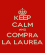 KEEP CALM AND COMPRA LA LAUREA - Personalised Poster A4 size