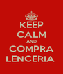 KEEP CALM AND COMPRA LENCERIA  - Personalised Poster A4 size
