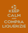 KEEP CALM AND COMPRA LIQUERIZIE - Personalised Poster A4 size