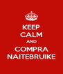 KEEP CALM AND COMPRA NAITEBRUIKE - Personalised Poster A4 size