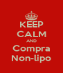 KEEP CALM AND Compra Non-lipo - Personalised Poster A4 size