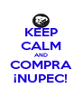 KEEP CALM AND COMPRA ¡NUPEC! - Personalised Poster A4 size