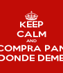 KEEP CALM AND COMPRA PAN DONDE DEME - Personalised Poster A4 size