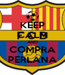 KEEP CALM AND COMPRA PERLANA - Personalised Poster A4 size