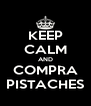 KEEP CALM AND COMPRA PISTACHES - Personalised Poster A4 size