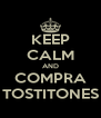 KEEP CALM AND COMPRA TOSTITONES - Personalised Poster A4 size
